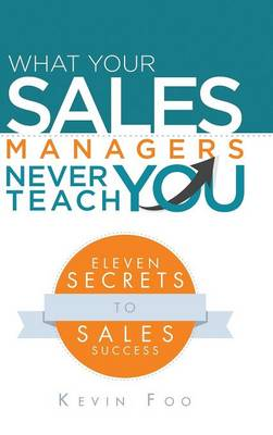 What Your Sales Managers Never Teach You: Eleven Secrets to Sales Success (Hardback)