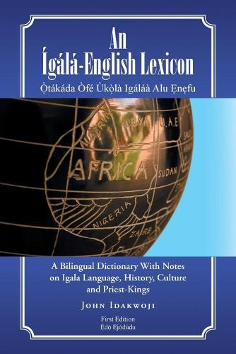 An g l -English Lexicon: A Bilingual Dictionary with Notes on Igala Language, History, Culture and Priest-Kings (Paperback)
