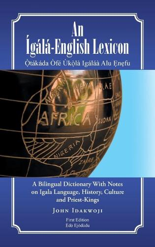 An Igala-English Lexicon: A Bilingual Dictionary with Notes on Igala Language, History, Culture and Priest-Kings (Hardback)
