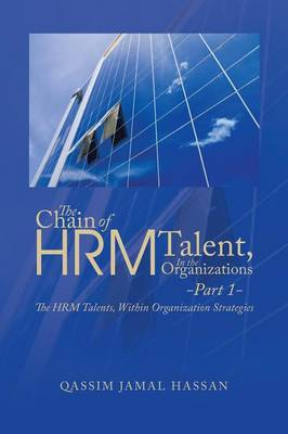 The Chain of Hrm Talent in the Organizations - Part 1: The Hrm Talents, Within Organization Strategies (Paperback)