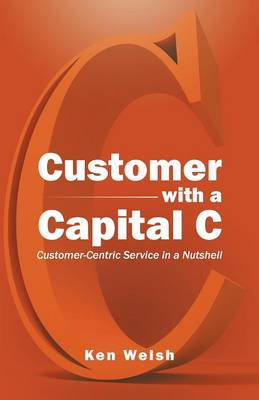 Customer with a Capital C: Customer-Centric Service in a Nutshell (Paperback)