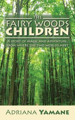 The Fairy Woods Children: A Story of Magic and Adventure, from Where the Two Worlds Meet (Paperback)