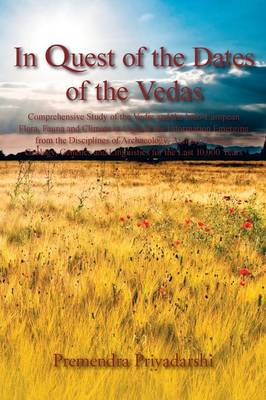 In Quest of the Dates of the Vedas: Comprehensive Study of the Vedic and the Indo-European Flora, Fauna and Climate in Light of the Information Emergi (Paperback)