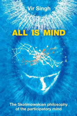 All Is Mind: The Skolimowskian Philosophy of the Participatory Mind (Paperback)
