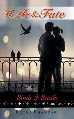 U Me & Fate: Binds & Breaks (Paperback)
