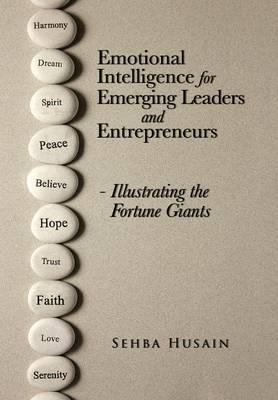 Emotional Intelligence for Emerging Leaders and Entrepreneurs - Illustrating the Fortune Giants (Hardback)