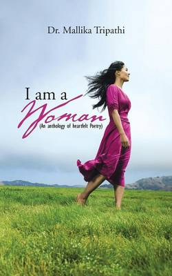 I Am a Woman: ( an Anthology of Heartfelt Poetry) (Paperback)