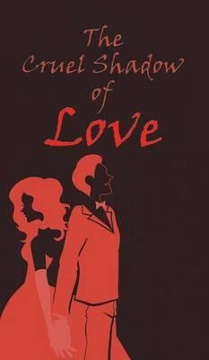 The Cruel Shadow of Love (Hardback)