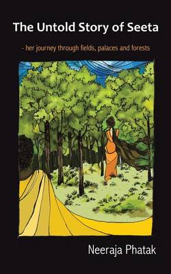 The Untold Story of Seeta: Her Journey Through Fields, Palaces and Forests (Paperback)