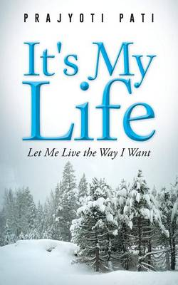 It's My Life: Let Me Live the Way I Want (Paperback)