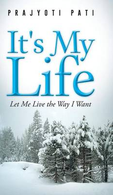 It's My Life: Let Me Live the Way I Want (Hardback)