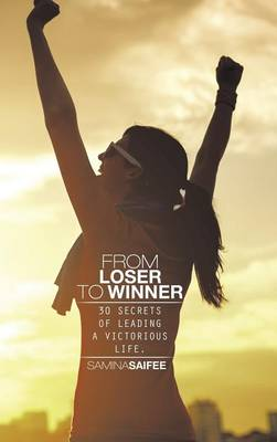 From Loser to Winner: 30 Secrets of Leading a Victorious Life. (Hardback)