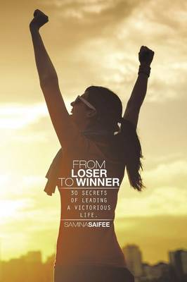 From Loser to Winner: 30 Secrets of Leading a Victorious Life. (Paperback)