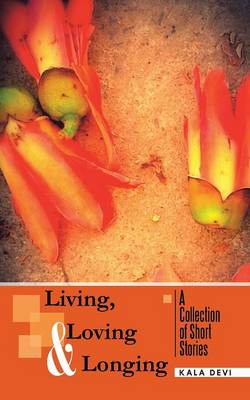 Living, Loving and Longing - A Collection of Short Stories (Paperback)