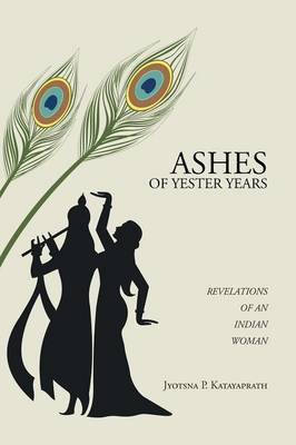 Ashes of Yester Years: Revelations of an Indian Woman (Paperback)