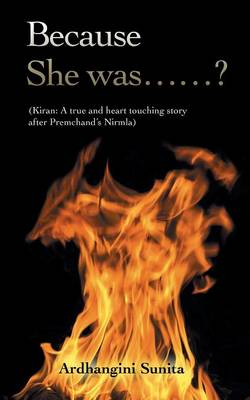 Because She Was......?: (kiran: A True and Heart Touching Story After Premchand's Nirmla) (Paperback)