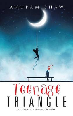Teenage Triangle: A Tale of Love Life and Optimism (Paperback)