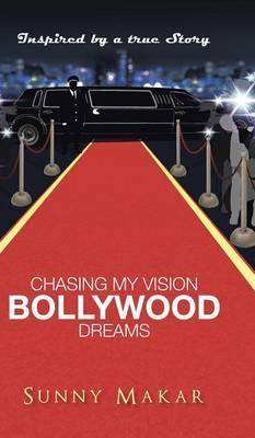 Chasing My Vision - Bollywood Dreams (Hardback)