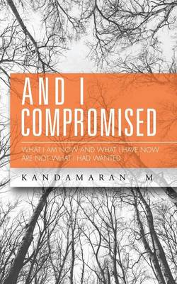 And I Compromised: What I Am Now and What I Have Now Are Not What I Had Wanted (Paperback)