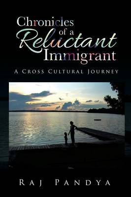 Chronicles of a Reluctant Immigrant: A Cross Cultural Journey (Paperback)