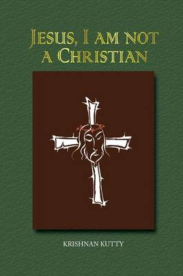 Jesus, I Am Not a Christian: (lectures and Essays) (Paperback)