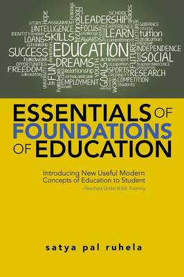 Essentials of Foundations of Education: Introducing New Useful Modern Concepts of Education to Student-Teachers Under B.Ed. Training (Paperback)