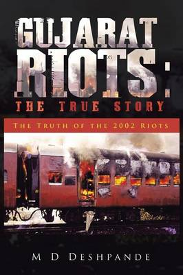 Gujarat Riots: The True Story: The Truth of the 2002 Riots (Paperback)