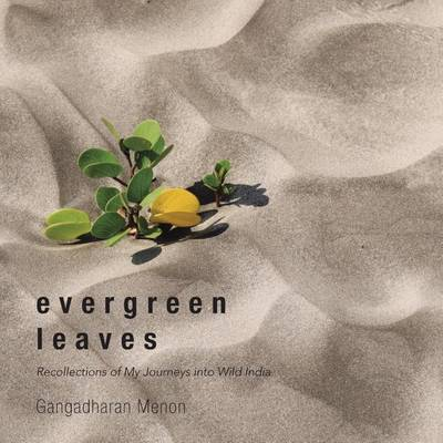 Evergreen Leaves: Recollections of My Journeys Into Wild India (Paperback)