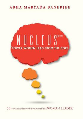 Nucleus(c)(Tm) Power Women Lead from the Core: 50 Thought Disruptions to Awaken the Woman Leader (Hardback)