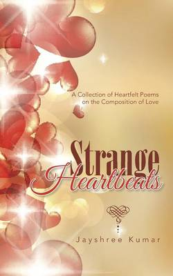 Strange Heartbeats: A Collection of Heartfelt Poems on the Composition of Love (Paperback)