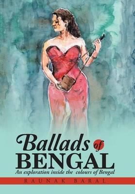 Ballads of Bengal: An Exploration Inside the Various Colors of Bengal (Hardback)