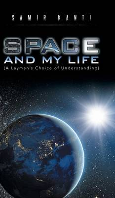 Space and My Life (a Layman's Choice of Understanding) (Hardback)