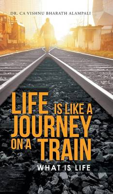 Life Is Like a Journey on a Train: What Is Life (Hardback)