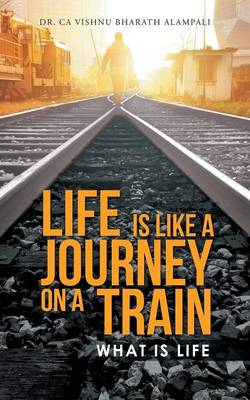 Life Is Like a Journey on a Train: What Is Life (Paperback)