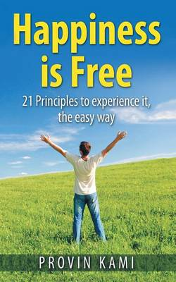 Happiness Is Free: 21 Principles to Experience It the Easy Way (Paperback)