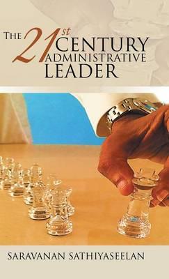 The 21st Century Administrative Leader (Hardback)