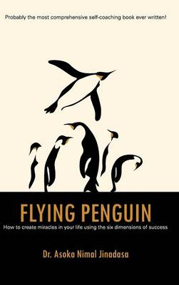 Flying Penguin: How to Create Miracles in Your Life Using the Six Dimensions of Success (Hardback)