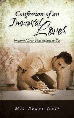 Confession of an Immortal Lover: Immortal Love That Refuses to Die (Paperback)