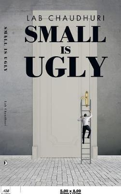 Small Is Ugly (Hardback)