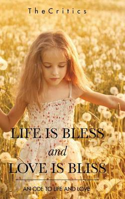 Life Is Bless and Love Is Bliss: An Ode to Life and Love (Hardback)