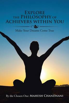 Explore the Philosophy of Achievers Within You: Make Your Dreams Come True (Paperback)