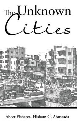 The Unknown Cities: From Loss of Hope to Well-Being [and] Self-Satisfaction (Hardback)