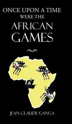 Once Upon a Time Were the African Games (Hardback)