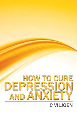 How to Cure Depression and Anxiety (Paperback)