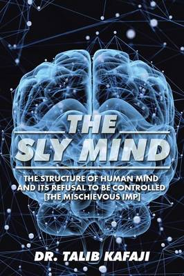 The Sly Mind: The Structure of Human Mind and Its Refusal to Be Controlled [The Mischievous Imp] (Paperback)