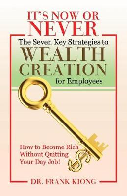 It's Now or Never: The Seven Key Strategies to Wealth Creation for Employees (Paperback)