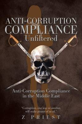 Anti-Corruption Compliance Unfiltered: Anti-Corruption Compliance in the Middle East (Paperback)