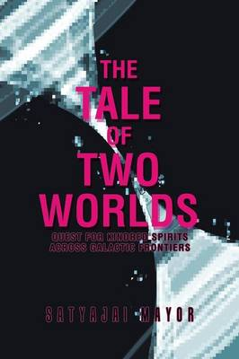 The Tale of Two Worlds: Quest for Kindred Spirits Across Galactic Frontiers (Paperback)