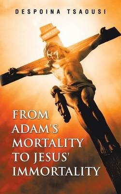 From Adam's Mortality to Jesus' Immortality (Paperback)