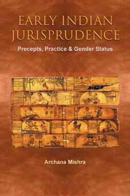 Early Indian Jurisprudence: Precepts, Practice & Gender Status (Paperback)